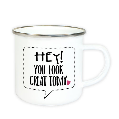 "Emaille Tasse mit Spruch ""Hey, you look great today"""